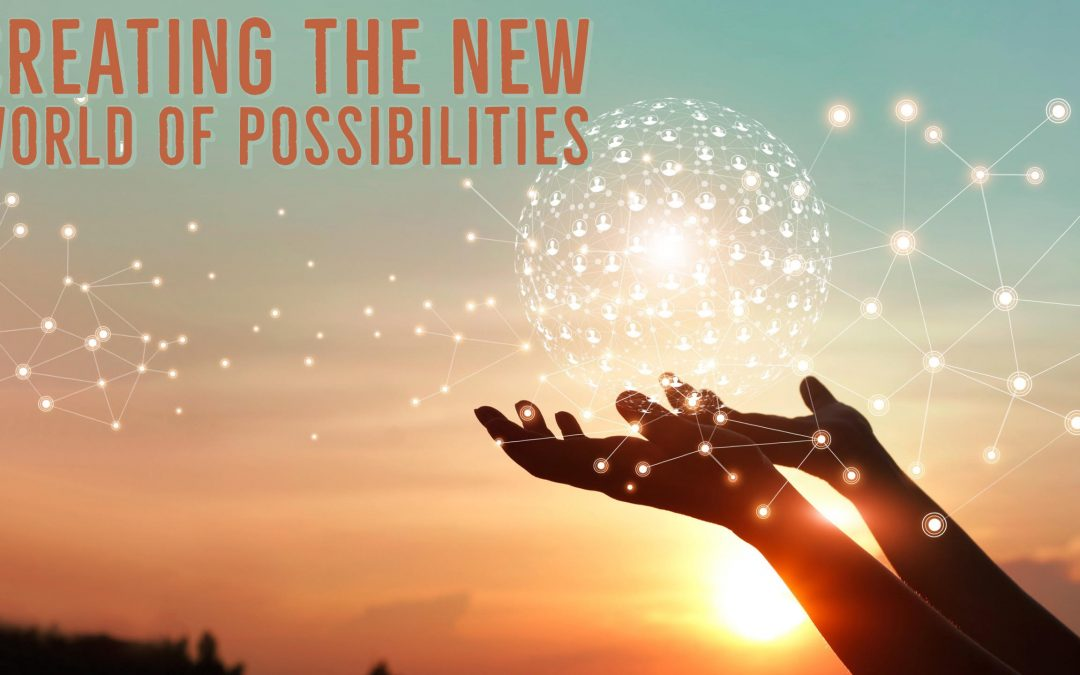 Creating The New World of Possibilities